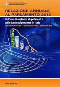 Relazione annuale al Parlamento 2012 sull'uso di sostanze stupefacenti e sulle tossicodipendenze in Italia