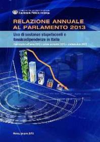 Relazione annuale al Parlamento 2013. Uso di sostanze stupefacenti e tossicodipendenze in Italia
