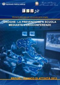 Droghe: la prevenzione a scuola mediante videoconferenze. Report tecnico di attivita'2013